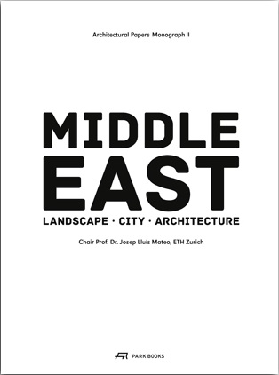 Middle East. Territory, City, Architecture. Architectural Papers Monograph II