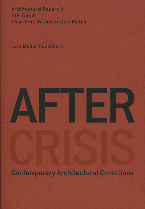 After Crisis. Contemporary Architectural Conditions. Architectural Papers V.